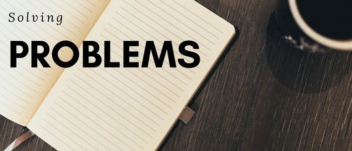 People Will Remember You For The Problems You Create Or The Problems You Solve … So Solve Problems!